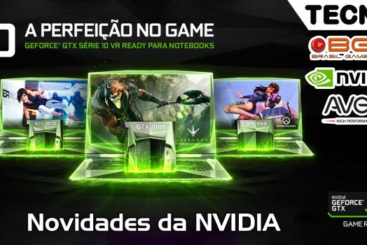 Novidades Linha GTX e Notebooks – NVIDIA – BGS 2016