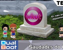 Dual Boot #004: Saudades do Orkut – Podcast
