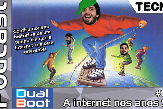 Dual Boot #010: A internet nos anos 90 – Podcast