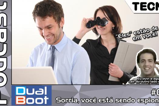 Dual Boot #007: Sorria, você está sendo espionado – Podcast