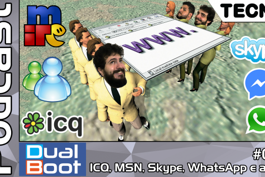 Dual Boot #009: ICQ, MSN, Skype, WhatsApp e afins – Podcast
