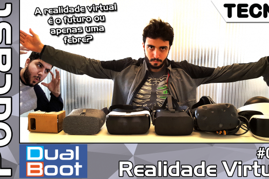 Dual Boot #018: Realidade Virtual – Podcast
