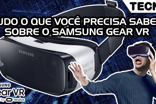 Tudo o que você precisa saber sobre o Samsung Gear VR