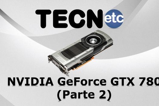 NVIDIA GeForce GTX 780: Review (Parte 2)